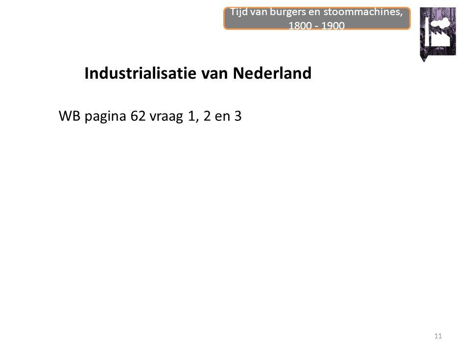Tijd van burgers en stoommachines, 1800 - 1900 11 Industrialisatie van Nederland WB pagina 62 vraag 1, 2 en 3