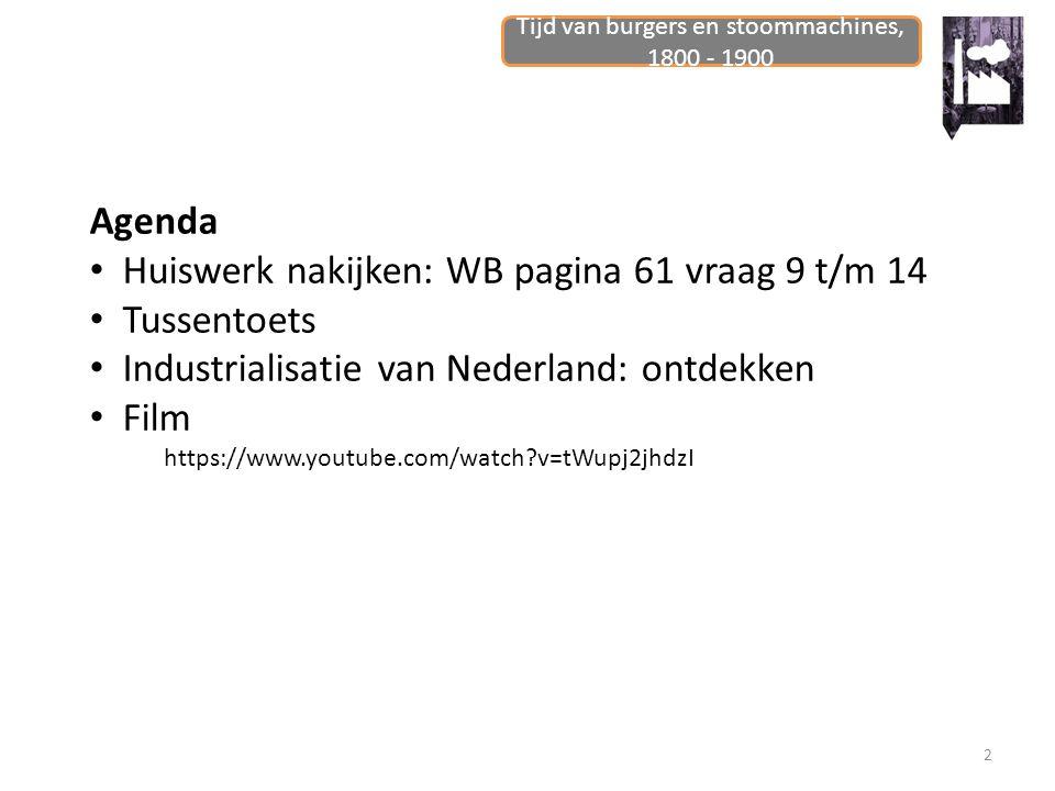 2 Agenda Huiswerk nakijken: WB pagina 61 vraag 9 t/m 14 Tussentoets Industrialisatie van Nederland: ontdekken Film https://www.youtube.com/watch?v=tWu