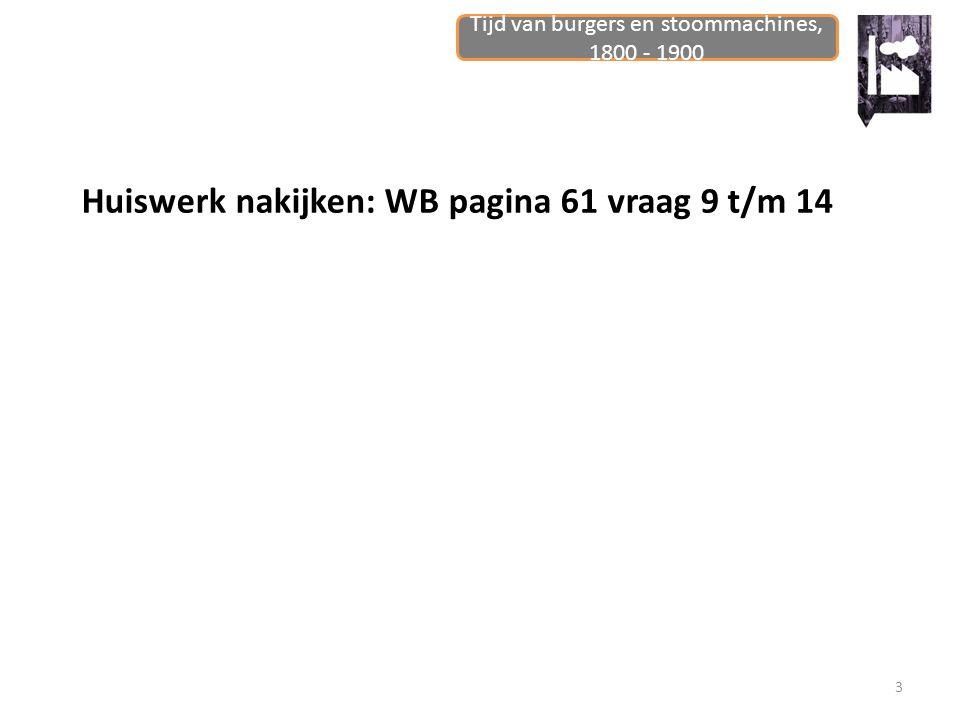 Tijd van burgers en stoommachines, 1800 - 1900 3 Huiswerk nakijken: WB pagina 61 vraag 9 t/m 14