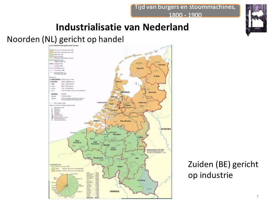 Tijd van burgers en stoommachines, 1800 - 1900 7 Industrialisatie van Nederland Noorden (NL) gericht op handel Zuiden (BE) gericht op industrie