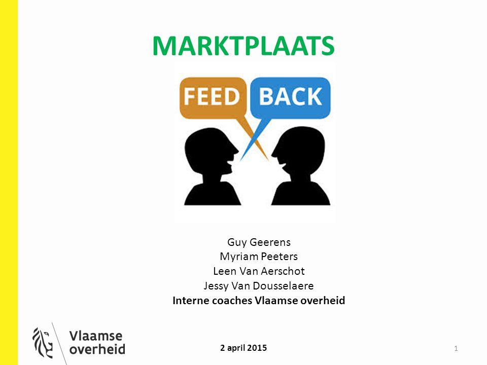 MARKTPLAATS 1 Guy Geerens Myriam Peeters Leen Van Aerschot Jessy Van Dousselaere Interne coaches Vlaamse overheid 2 april 2015