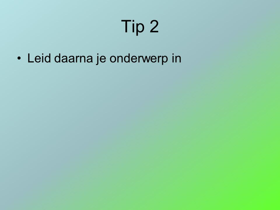 Tip 2 Leid daarna je onderwerp in