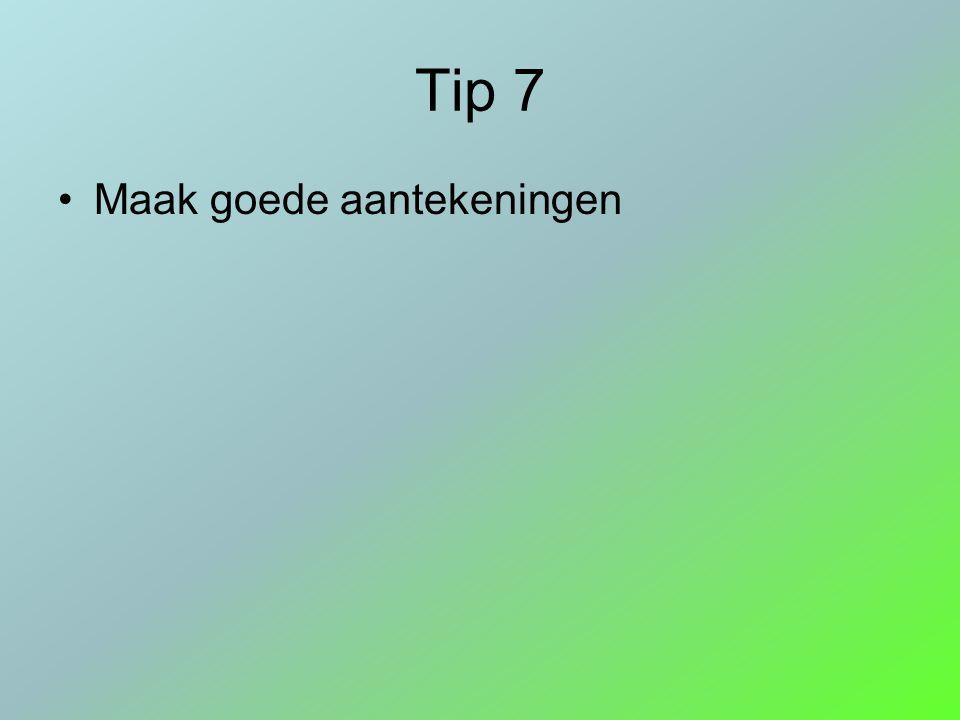 Tip 7 Maak goede aantekeningen