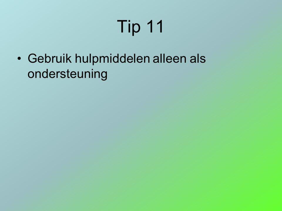Tip 11 Gebruik hulpmiddelen alleen als ondersteuning