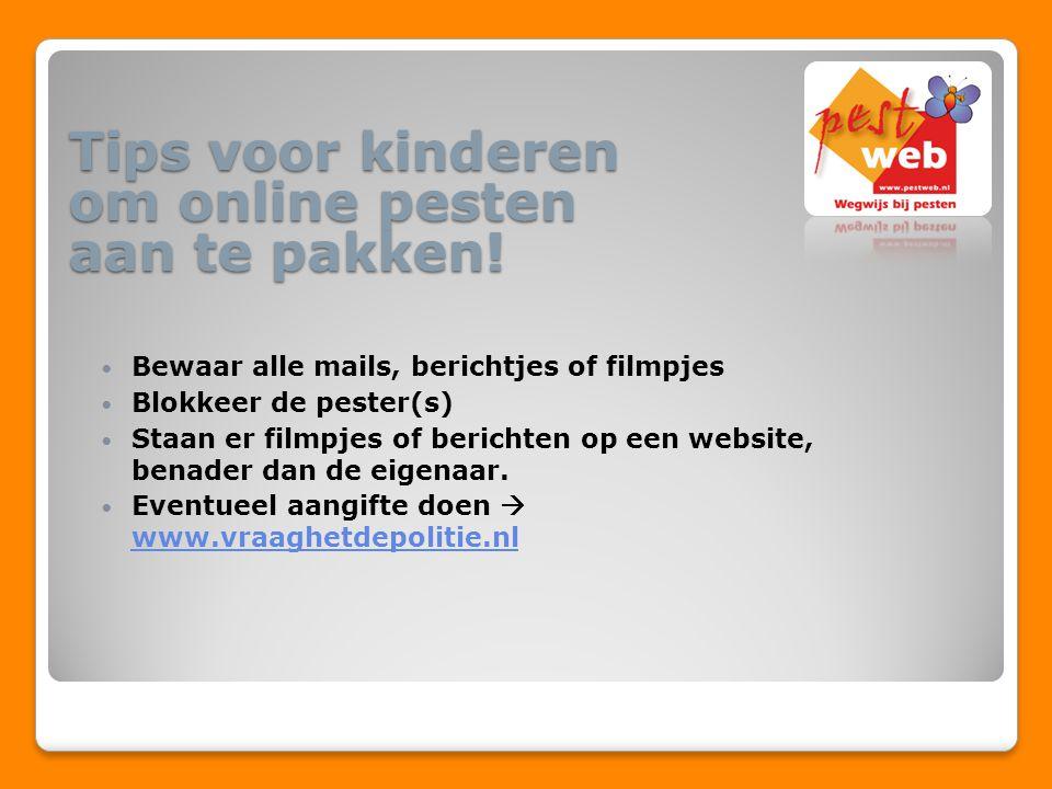 Tips voor kinderen om online pesten aan te pakken! Bewaar alle mails, berichtjes of filmpjes Blokkeer de pester(s) Staan er filmpjes of berichten op e