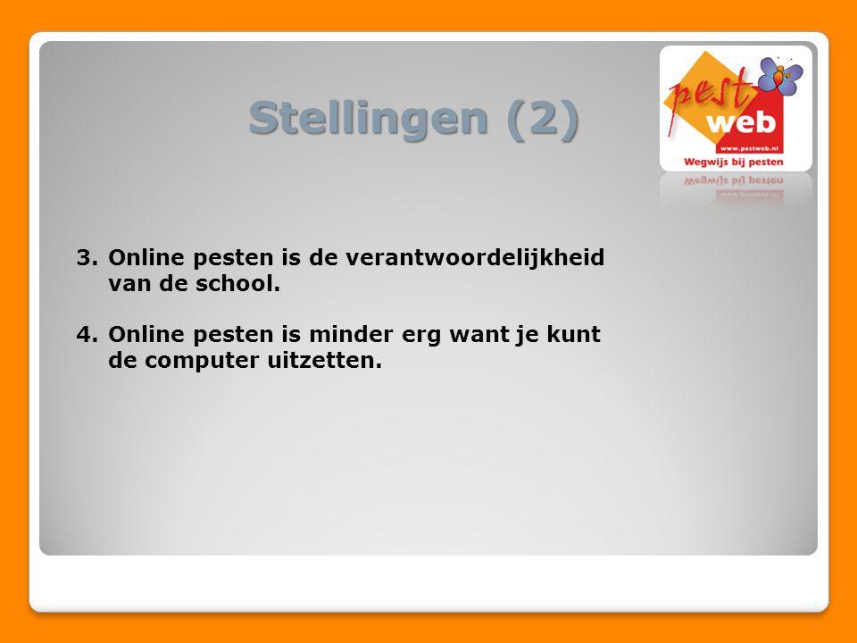 Stellingen (2) 3.Online pesten is de verantwoordelijkheid van de school. 4.Online pesten is minder erg want je kunt de computer uitzetten.