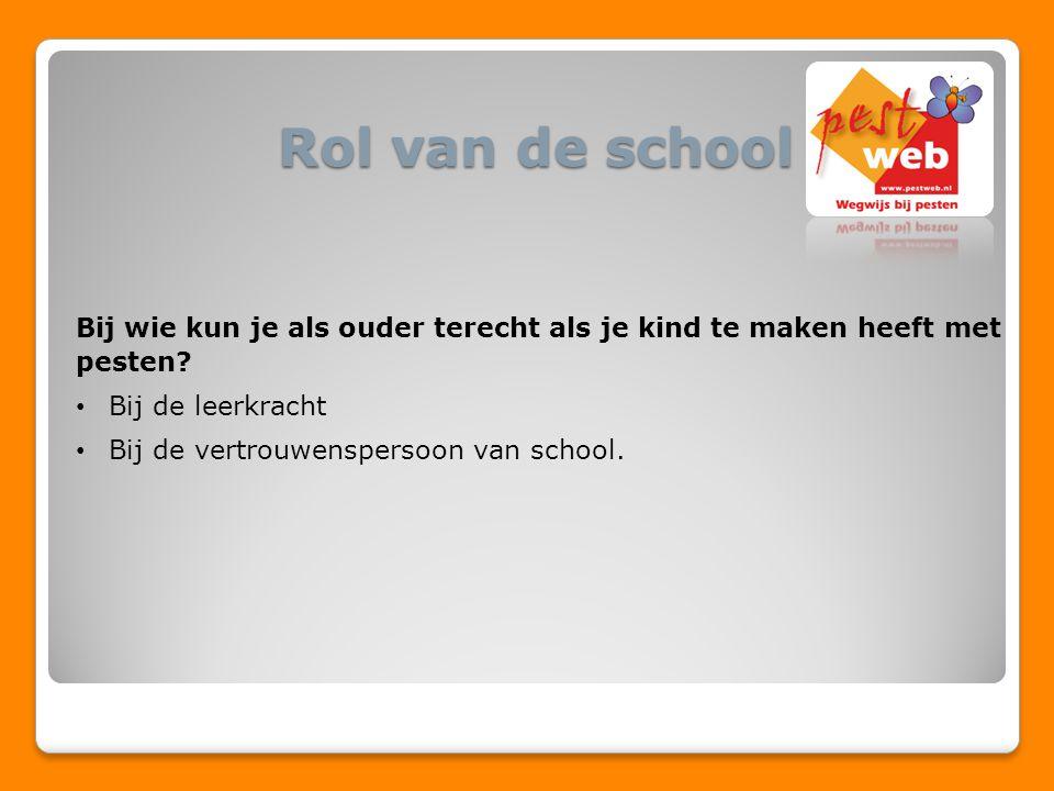 Rol van de school Bij wie kun je als ouder terecht als je kind te maken heeft met pesten? Bij de leerkracht Bij de vertrouwenspersoon van school.