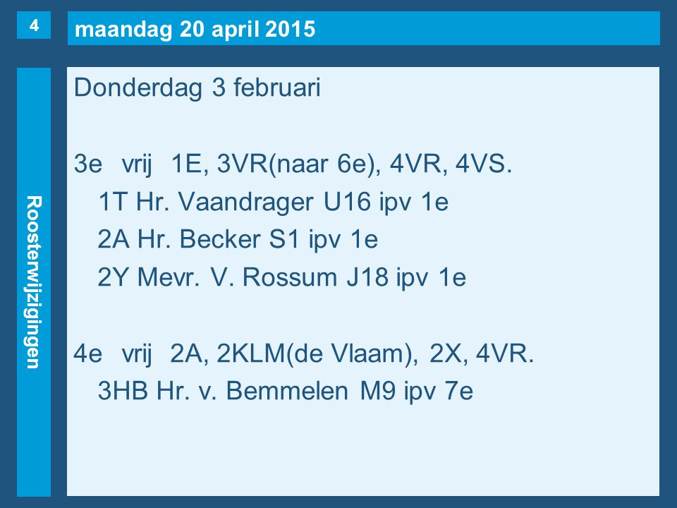maandag 20 april 2015 Roosterwijzigingen Donderdag 3 februari 3evrij1E, 3VR(naar 6e), 4VR, 4VS. 1T Hr. Vaandrager U16 ipv 1e 2A Hr. Becker S1 ipv 1e 2