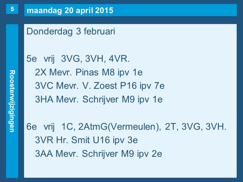 maandag 20 april 2015 Roosterwijzigingen Donderdag 3 februari 5evrij3VG, 3VH, 4VR.