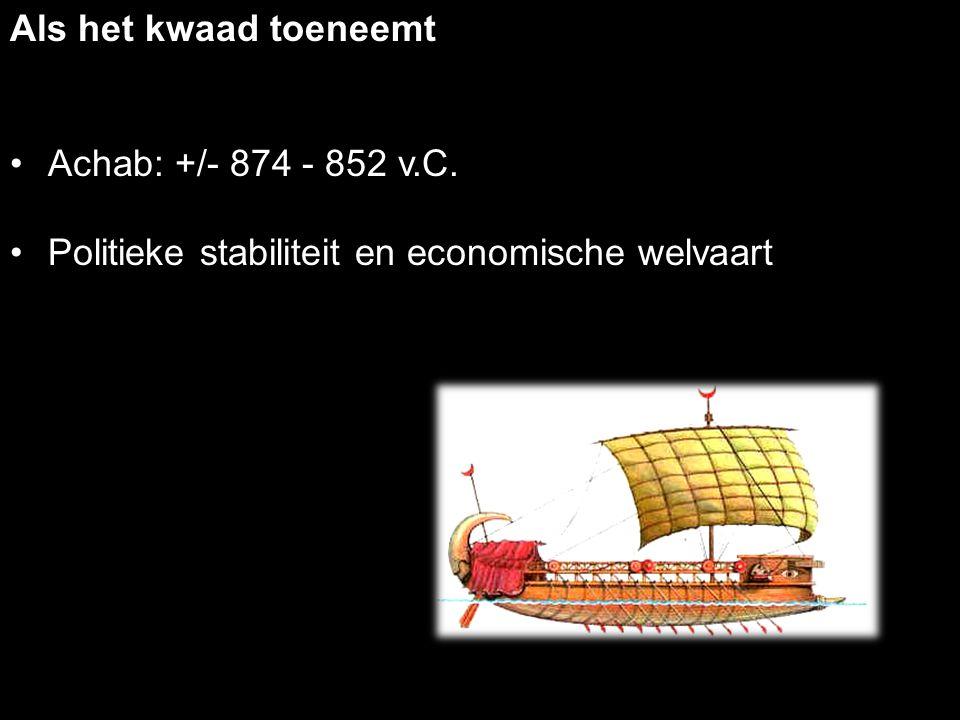 Achab: +/- 874 - 852 v.C. Politieke stabiliteit en economische welvaart