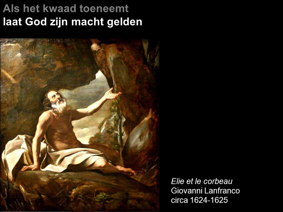 Als het kwaad toeneemt laat God zijn macht gelden Elie et le corbeau Giovanni Lanfranco circa 1624-1625