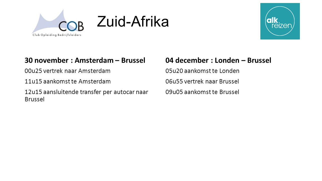 Zuid-Afrika 30 november : Amsterdam – Brussel 00u25 vertrek naar Amsterdam 11u15 aankomst te Amsterdam 12u15 aansluitende transfer per autocar naar Brussel 04 december : Londen – Brussel 05u20 aankomst te Londen 06u55 vertrek naar Brussel 09u05 aankomst te Brussel
