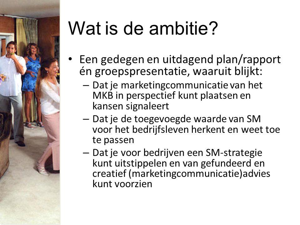 Wat is de ambitie? Een gedegen en uitdagend plan/rapport én groepspresentatie, waaruit blijkt: – Dat je marketingcommunicatie van het MKB in perspecti