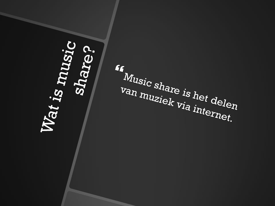 Wat is music share?  Music share is het delen van muziek via internet.