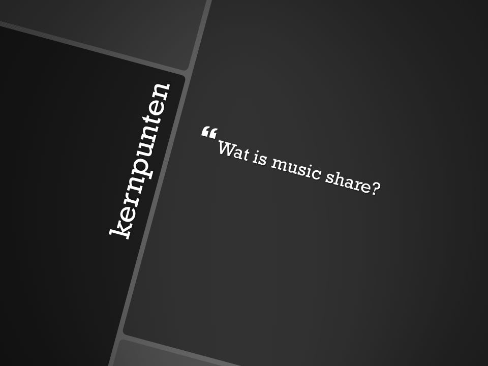 kernpunten  Wat is music share?