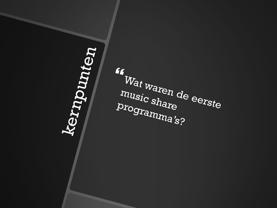 kernpunten  Wat waren de eerste music share programma's