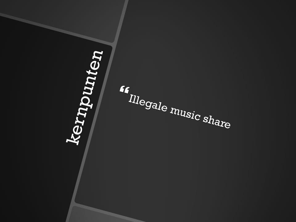kernpunten  Illegale music share