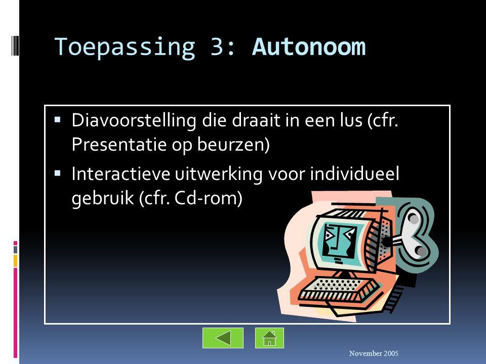 Toepassing 2: Presentaties  Dezelfde mogelijkheden als transparanten + Animatie-effecten + Dia-overgangen + Geluid en video + Interactiviteit November 2005
