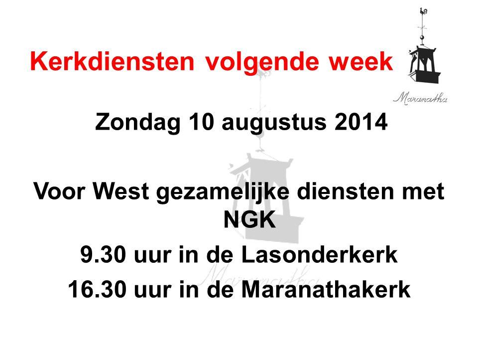 Zondag 10 augustus 2014 Voor West gezamelijke diensten met NGK 9.30 uur in de Lasonderkerk 16.30 uur in de Maranathakerk Kerkdiensten volgende week