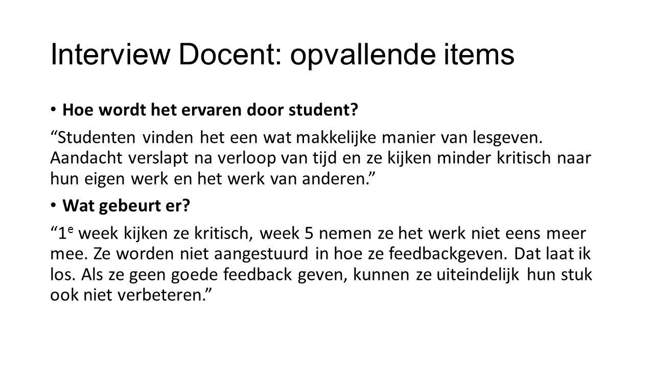 """Interview Docent: opvallende items Hoe wordt het ervaren door student? """"Studenten vinden het een wat makkelijke manier van lesgeven. Aandacht verslapt"""