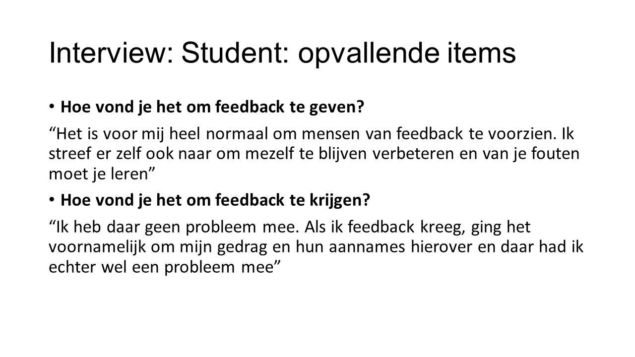 """Interview: Student: opvallende items Hoe vond je het om feedback te geven? """"Het is voor mij heel normaal om mensen van feedback te voorzien. Ik streef"""