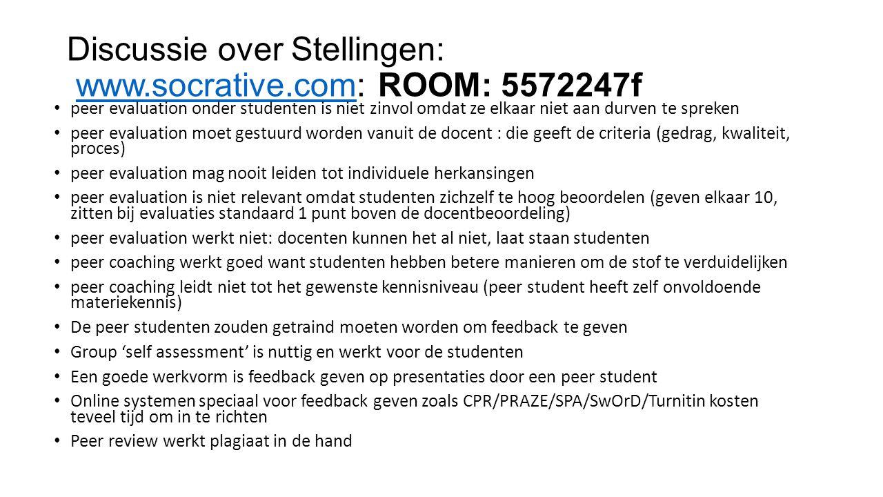 Discussie over Stellingen: www.socrative.com: ROOM: 5572247fwww.socrative.com peer evaluation onder studenten is niet zinvol omdat ze elkaar niet aan