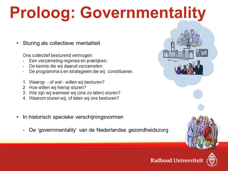 Proloog: Governmentality Sturing als collectieve mentaliteit Ons collectief besturend vermogen: -Een verzameling regimes en praktijken; -De kennis die