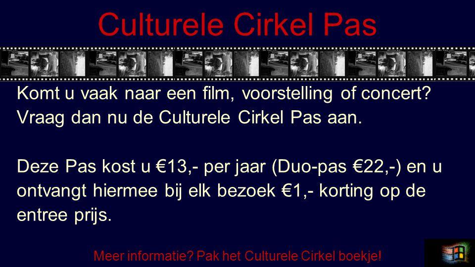 Culturele Cirkel Pas Komt u vaak naar een film, voorstelling of concert? Vraag dan nu de Culturele Cirkel Pas aan. Deze Pas kost u €13,- per jaar (Duo