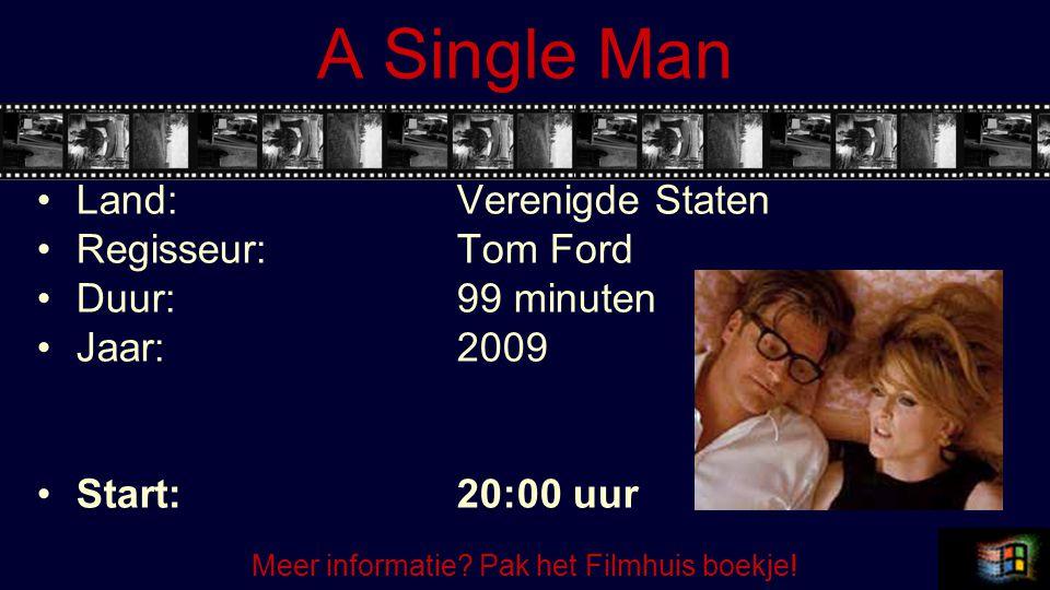 A Single Man Land:Verenigde Staten Regisseur:Tom Ford Duur:99 minuten Jaar:2009 Start:20:00 uur Meer informatie? Pak het Filmhuis boekje!