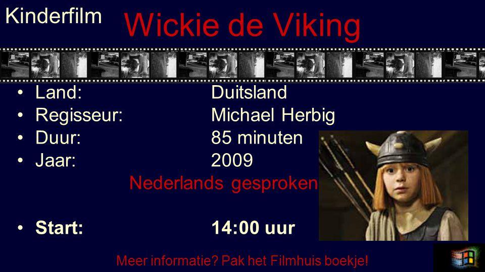 Wickie de Viking Land:Duitsland Regisseur:Michael Herbig Duur:85 minuten Jaar:2009 Nederlands gesproken…… Start:14:00 uur Kinderfilm Meer informatie?