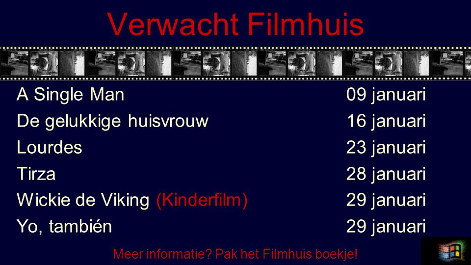 Verwacht Filmhuis A Single Man09 januari De gelukkige huisvrouw16 januari Lourdes 23 januari Tirza28 januari Wickie de Viking (Kinderfilm)29 januari Yo, también 29 januari Meer informatie.