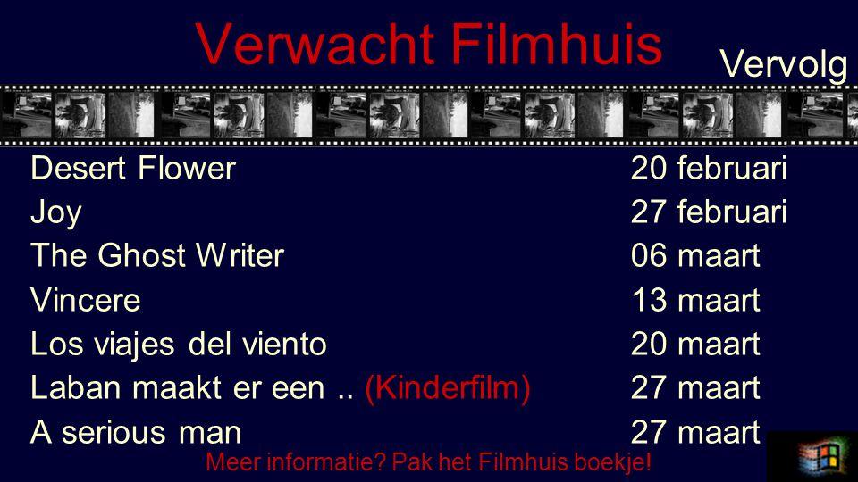 Verwacht Filmhuis Desert Flower20 februari Joy27 februari The Ghost Writer 06 maart Vincere13 maart Los viajes del viento20 maart Laban maakt er een..