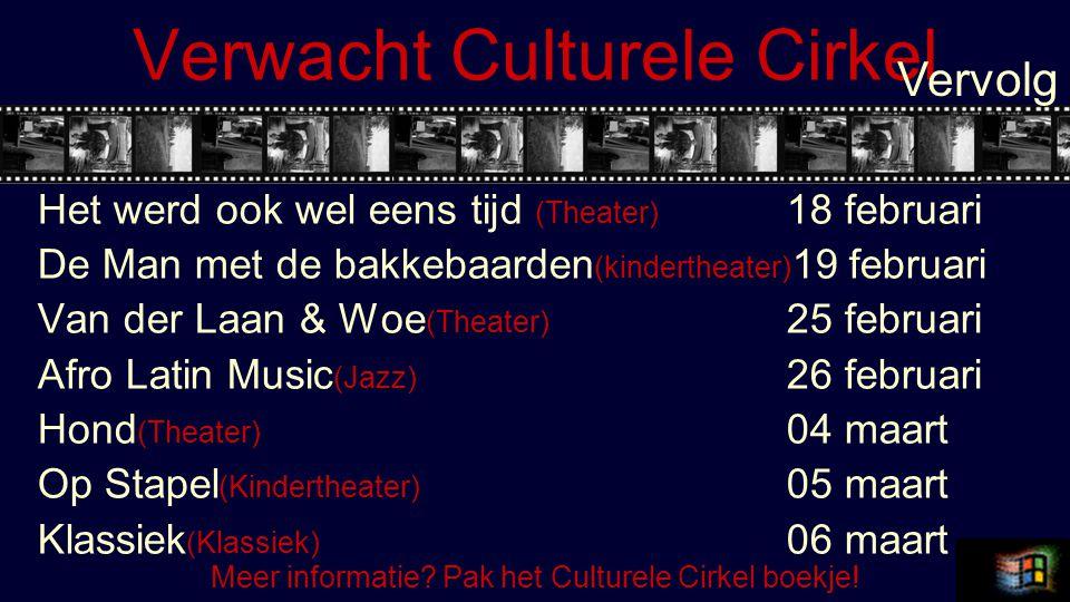 Verwacht Culturele Cirkel Het werd ook wel eens tijd (Theater) 18 februari De Man met de bakkebaarden (kindertheater) 19 februari Van der Laan & Woe (