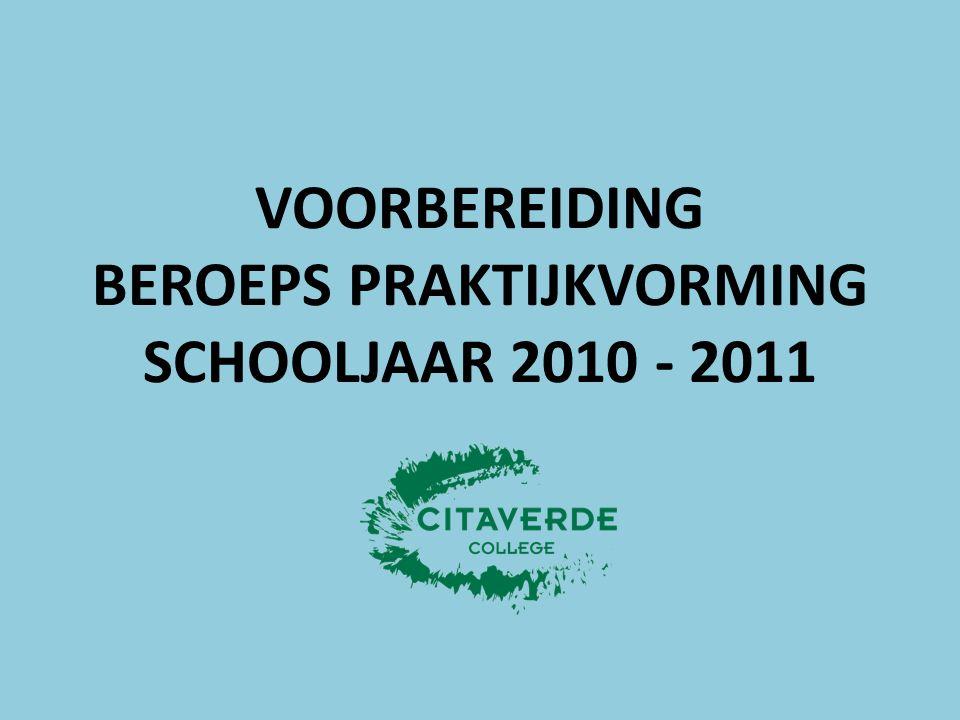 VOORBEREIDING BEROEPS PRAKTIJKVORMING SCHOOLJAAR 2010 - 2011