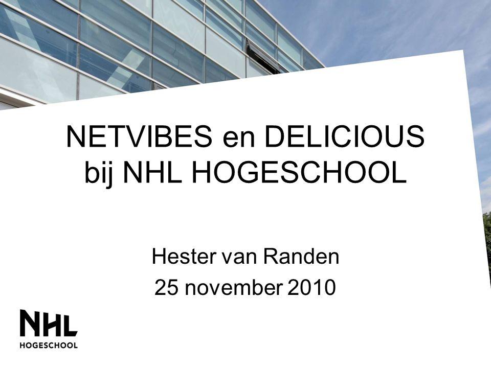 NETVIBES en DELICIOUS bij NHL HOGESCHOOL Hester van Randen 25 november 2010