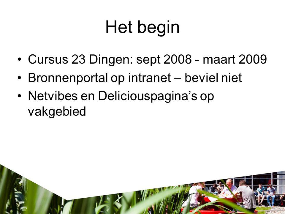 Het begin Cursus 23 Dingen: sept 2008 - maart 2009 Bronnenportal op intranet – beviel niet Netvibes en Deliciouspagina's op vakgebied