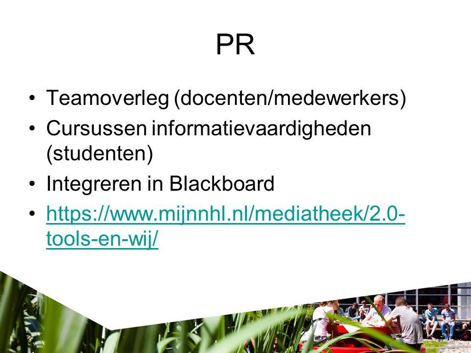 PR Teamoverleg (docenten/medewerkers) Cursussen informatievaardigheden (studenten) Integreren in Blackboard https://www.mijnnhl.nl/mediatheek/2.0- tools-en-wij/https://www.mijnnhl.nl/mediatheek/2.0- tools-en-wij/