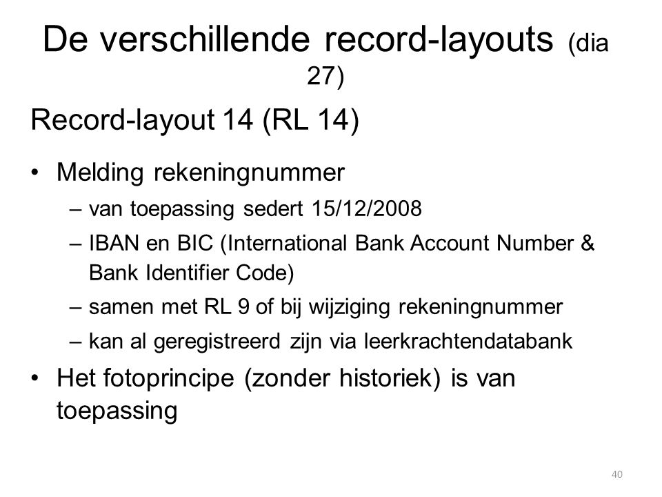 Record-layout 14 (RL 14) Melding rekeningnummer –van toepassing sedert 15/12/2008 –IBAN en BIC (International Bank Account Number & Bank Identifier Co