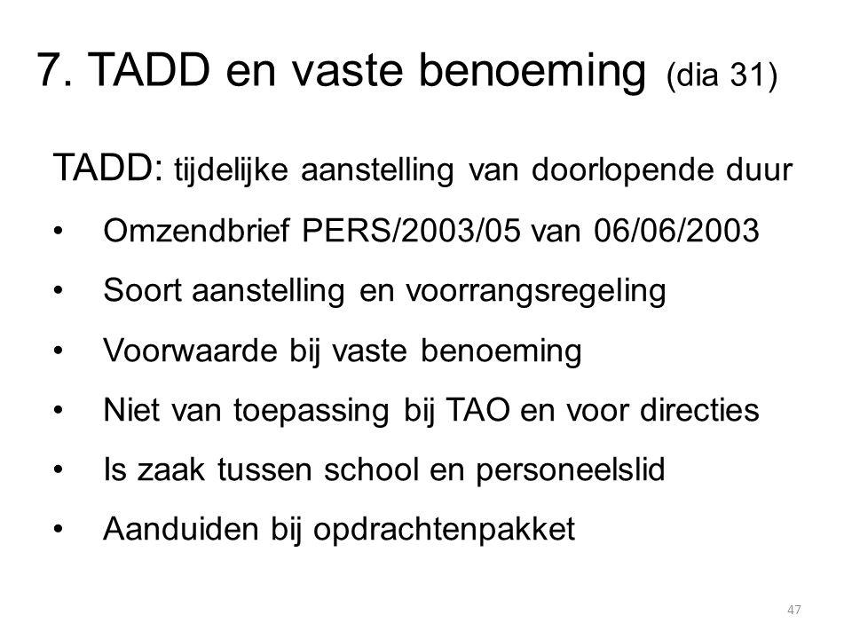 7. TADD en vaste benoeming (dia 31) TADD: tijdelijke aanstelling van doorlopende duur Omzendbrief PERS/2003/05 van 06/06/2003 Soort aanstelling en voo