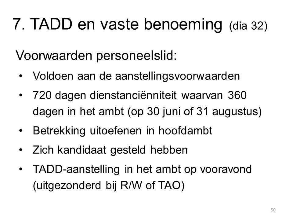 7. TADD en vaste benoeming (dia 32) Voorwaarden personeelslid: Voldoen aan de aanstellingsvoorwaarden 720 dagen dienstanciënniteit waarvan 360 dagen i