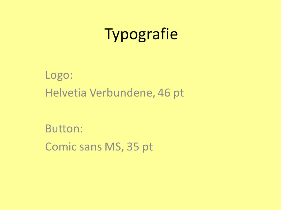 Typografie Logo: Helvetia Verbundene, 46 pt Button: Comic sans MS, 35 pt