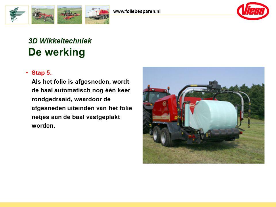 www.foliebesparen.nl 3D Wikkeltechniek De werking Stap 5. Als het folie is afgesneden, wordt de baal automatisch nog één keer rondgedraaid, waardoor d