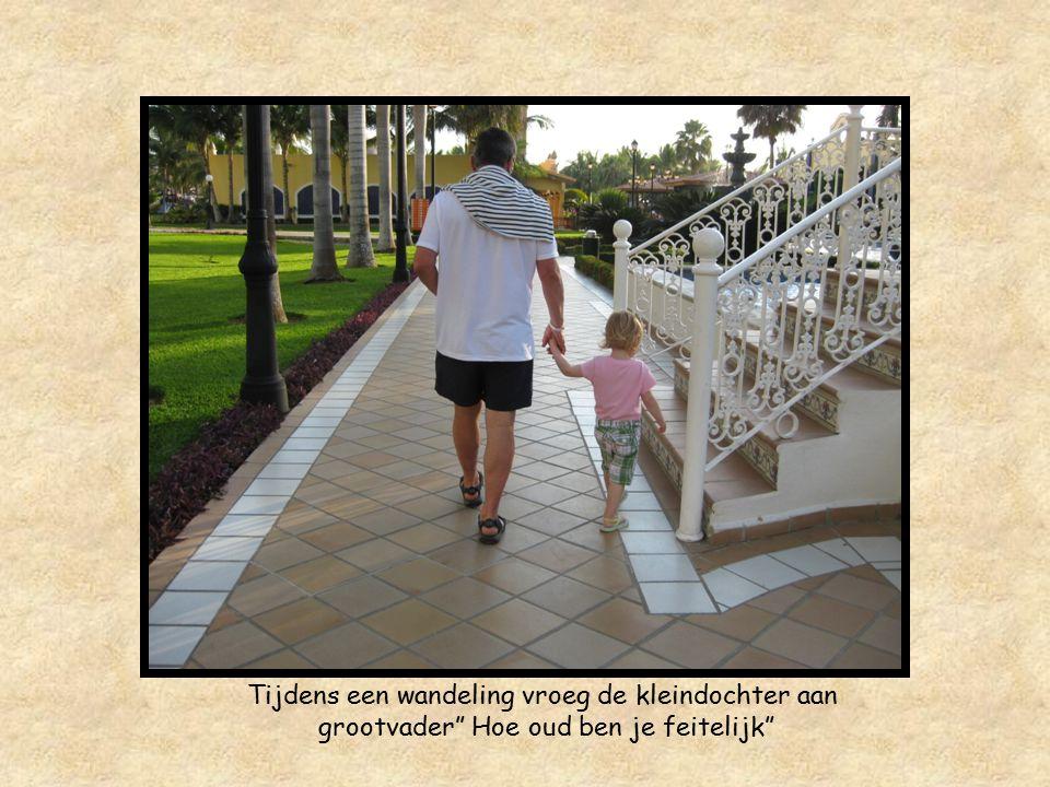 Tijdens een wandeling vroeg de kleindochter aan grootvader Hoe oud ben je feitelijk