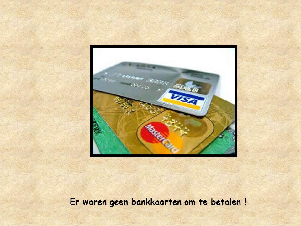 Er waren geen bankkaarten om te betalen !