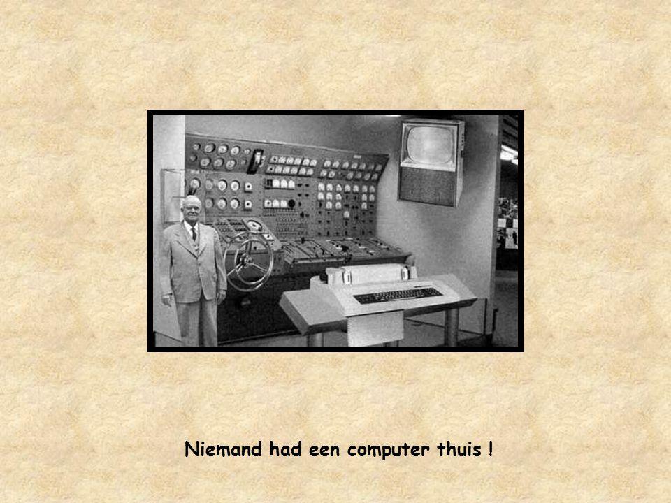 Niemand had een computer thuis !