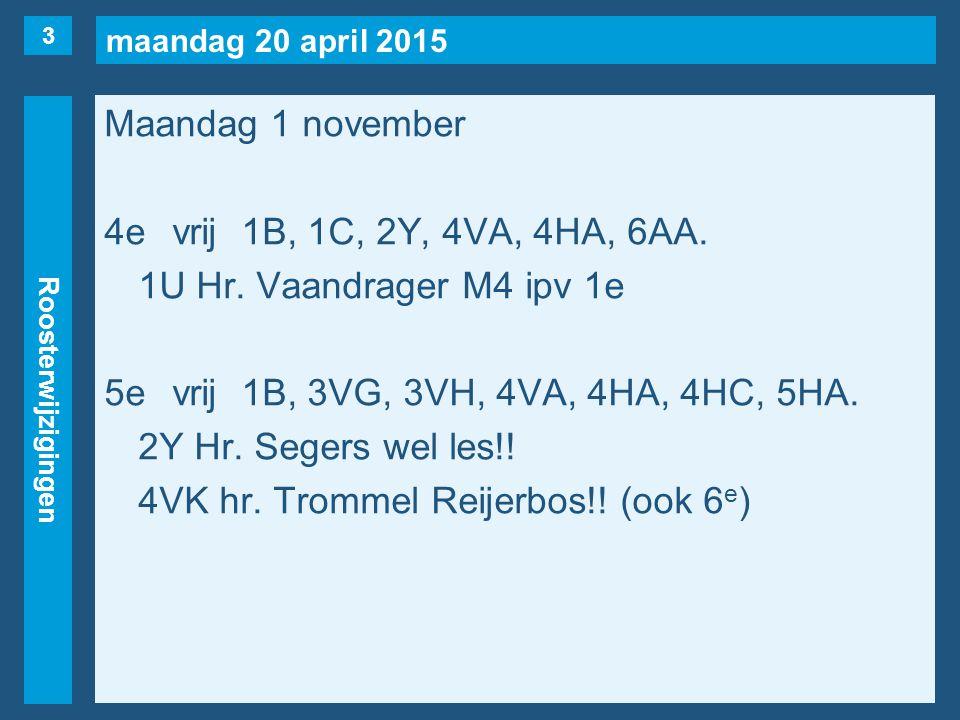 maandag 20 april 2015 Roosterwijzigingen Maandag 1 november 4evrij1B, 1C, 2Y, 4VA, 4HA, 6AA.