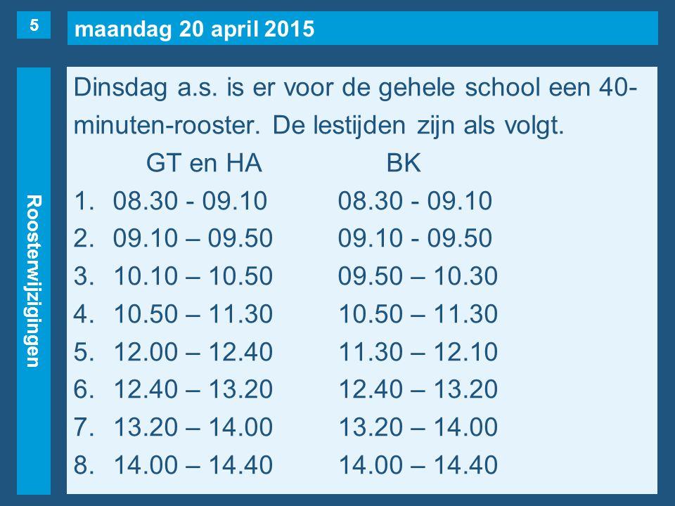 maandag 20 april 2015 Roosterwijzigingen Dinsdag a.s. is er voor de gehele school een 40- minuten-rooster. De lestijden zijn als volgt. GT en HABK 1.0