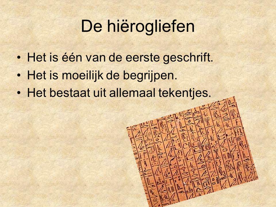 De hiërogliefen Het is één van de eerste geschrift. Het is moeilijk de begrijpen. Het bestaat uit allemaal tekentjes.