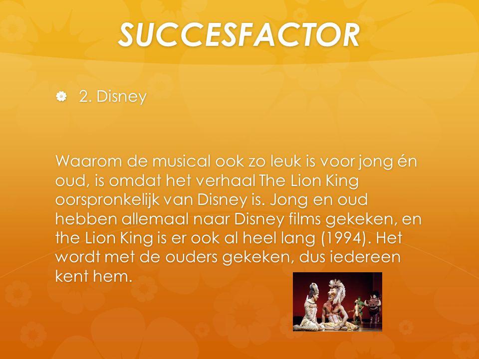 SUCCESFACTOR  2. Disney Waarom de musical ook zo leuk is voor jong én oud, is omdat het verhaal The Lion King oorspronkelijk van Disney is. Jong en o