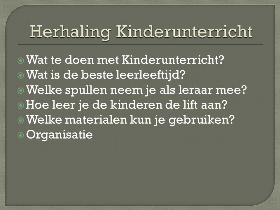  Wat te doen met Kinderunterricht?  Wat is de beste leerleeftijd?  Welke spullen neem je als leraar mee?  Hoe leer je de kinderen de lift aan?  W